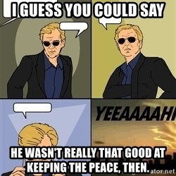 David Caruso - I guess you could say he wasn't really that good at keeping the peace, then.