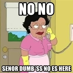 Consuela no non ono - NO NO Senor dumb*SS no es here