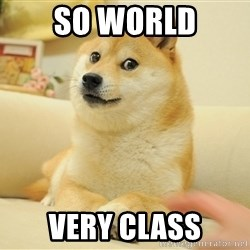 Original Doge - SO WORLD VERY CLASS