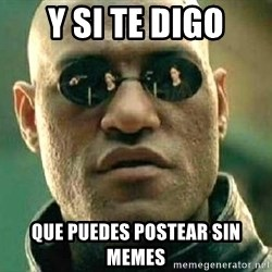 What if I told you / Matrix Morpheus - Y si te digo que puedes postear sin memes