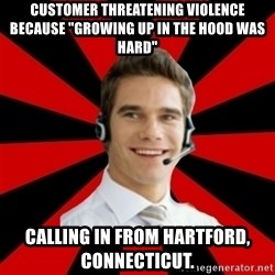 """Call Center Craig  - customer threatening violence because """"Growing up in the hood was hard"""" calling in from hartford, connecticut."""