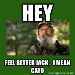 Si Robertson - hEY Feel Better JACK,   I MEAN cATO