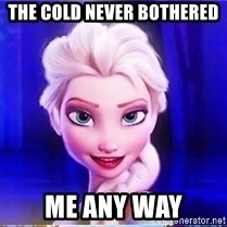 Elsa - The cold never bothered  Me any way