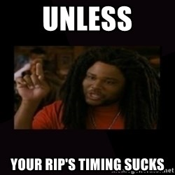 Unless...You a Zombie - unless your rip's timing sucks