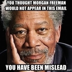 Morgan Freeman = Fisherman -  You thought morgan freeman would not appear in this email You have been mislead
