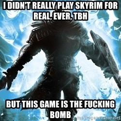Dark Souls Dreamagus - I didn't really play skyrim for real, ever, tbh but this game is the fucking bomb