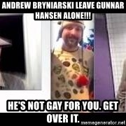 white trash phlash misericord tracy sharp baer - Andrew Bryniarski LEAVE Gunnar Hansen ALONE!!! HE'S NOT GAY FOR YOU. GET OVER IT.
