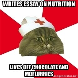 Nursing Student Cat - Writes essay on nutrition lives off chocolate and mcflurries