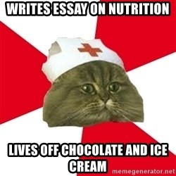 Nursing Student Cat - writes essay on nutrition lives off chocolate and ice cream