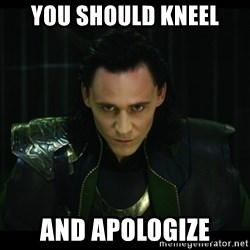 loki l - you should kneel And Apologize