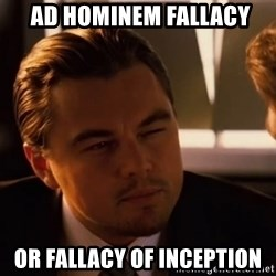 inceptionty -  ad hominem fallacy or Fallacy of Inception