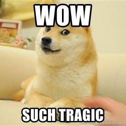 Original Doge - Wow Such tragic