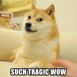 Original Doge -  Such tragic wow
