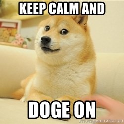 wow such doges - keep calm and doge on