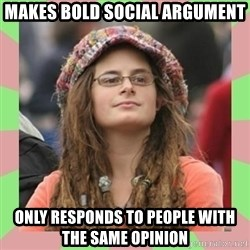 Bad Argument Hippie - Makes bold social argument only responds to people with the same opinion