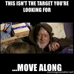 JEDI MINDTRICK - This isn't the target you're looking for ...move along