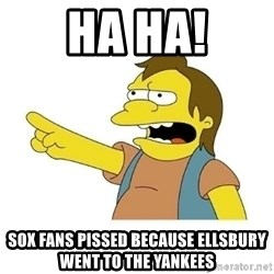 Nelson HaHa - Ha Ha! Sox Fans pissed because Ellsbury went to the Yankees