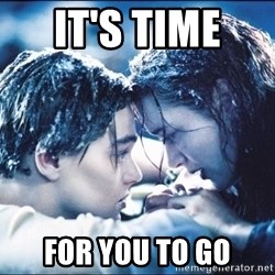 titanic1 - it's time  for you to go