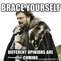 meme Brace yourself -  DIFFERENT OPINIONS ARE COMING