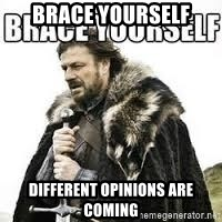 meme Brace yourself - BRACE YOURSELF DIFFERENT OPINIONS ARE COMING