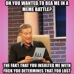 MAURY PV - Oh you wanted to bea me in a meme battle? the fakt that you insulted me with fuck you determines that you lost