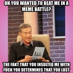 MAURY PV - oh you wanted to beat me in a meme battle? the fakt that you insulted me with fuck you determines that you lost