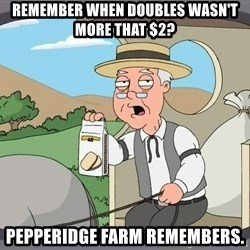 Pepperidge farm remembers 1 - Remember when doubles wasn't more that $2? Pepperidge farm remembers.