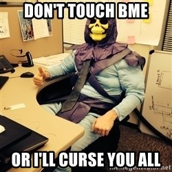 business skeletor - Don't TOUCH bme or i'll curse you all
