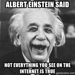 einstein laugh - Albert Einstein said not everything you see on the internet is true