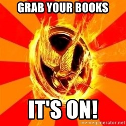 Typical fan of the hunger games - grab your books it's on!