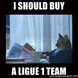 i should buy a boat cat - i should buy a ligue 1 team