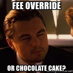 inceptionty - Fee override or chocolate cake?