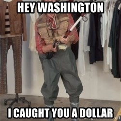 Caught you a dollar - hey washington I caught you a dollar