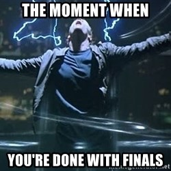 Highlander quick - the moment when  You're done with Finals