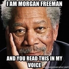 Morgan Freeman = Fisherman - I am morgan freeman and you read this in my voice