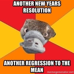 Psychology Student Platypus - Another new years resolution another regression to the mean