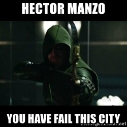 YOU HAVE FAILED THIS CITY - Hector manzo you have fail this city