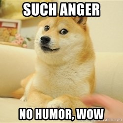 so doge - Such anger no humor, wow