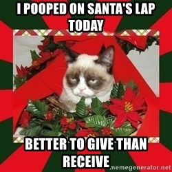GRUMPY CAT ON CHRISTMAS - I pooped on santa's lap today better to give than receive