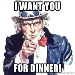 Uncle Sam - I want you for dinner!
