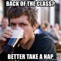 lazy senior student - Back of the class?  better take a nap