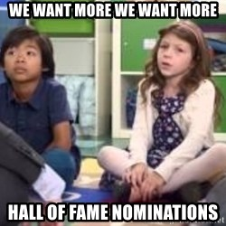 We want more we want more - We want more we want more hall of fame nominations