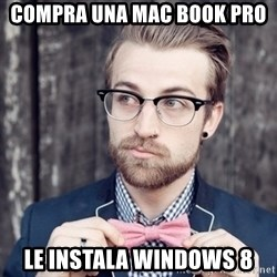 Scumbag Analytic Philosopher - Compra una mac book pro LE Instala windows 8