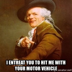 Joseph Ducreux -  I entreat you to hit me with your motor vehicle