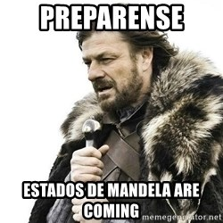 Brace Yourself Winter is Coming. - preparense  estados de mandela are coming