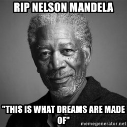 "Morgan Freemann - Rip nelson mandela ""this is what dreams are made of"""