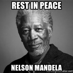 Morgan Freemann - REST IN PEACE NELSON MANDELA