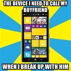 Nokia Lumia 1520 - the device i need to call my boyfriend when i break up with him