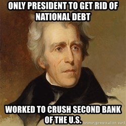 Andrew Jackson Memes - only president to get rid of national debt worked to crush second bank of the U.s.