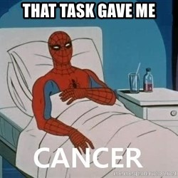 Cancer Spiderman - THAT TASK GAVE ME